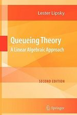 Queueing Theory : A Linear Algebraic Approach - Lester Lipsky