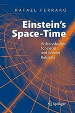 Einstein's Space-Time : An Introduction to Special and General Relativity - Rafael Ferraro