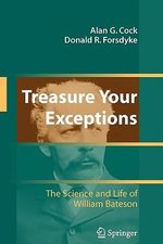 Treasure Your Exceptions : The Science and Life of William Bateson - Alan Cock