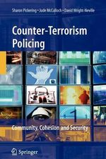 Counter-Terrorism Policing : Community, Cohesion and Security - Sharon Pickering