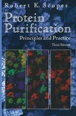 Protein Purification : Principles and Practice - Robert K. Scopes