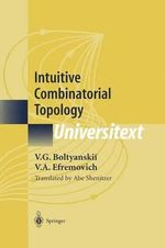 Intuitive Combinatorial Topology : Universitext - V.G. Boltyanskii