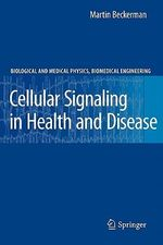 Cellular Signaling in Health and Disease : Biological and Medical Physics, Biomedical Engineering - Martin Beckerman