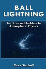 Ball Lightning : An Unsolved Problem in Atmospheric Physics - Mark Stenhoff