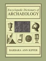 Encyclopedic Dictionary of Archaeology - Barbara Ann Kipfer