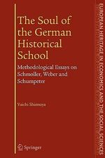 The Soul of the German Historical School : Methodological Essays on Schmoller, Weber and Schumpeter - Yuichi Shionoya