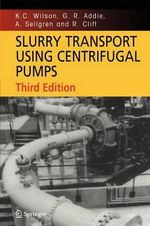 Slurry Transport Using Centrifugal Pumps : A Comparative Introduction - K.C. Wilson