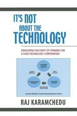 It's Not About the Technology : Developing the Craft of Thinking for a High Technology Corporation - Raj Karamchedu