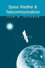 Space Weather and Telecommunications : Springer International Series in Engineering and Computer Sc - John M. Goodman