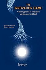 The Innovation Game : A New Approach to Innovation Management and R&D - Armelle Corre