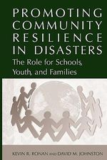 Promoting Community Resilience in Disasters : The Role for Schools, Youth, and Families - Kevin Ronan