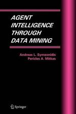 Agent Intelligence Through Data Mining : Multiagent Systems, Artificial Societies, and Simulated Orga - Andreas L. Symeonidis