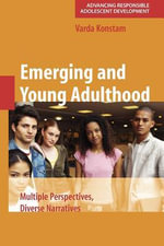 Emerging and Young Adulthood : Multiple Perspectives, Diverse Narratives - Varda Konstam