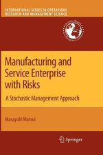 Manufacturing and Service Enterprise with Risks : A Stochastic Management Approach - Masayuki Matsui