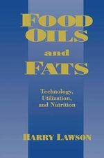 Food Oils and Fats : Technology, Utilization and Nutrition - Harry W. Lawson