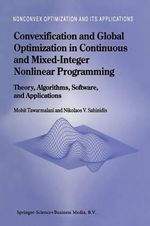 Convexification and Global Optimization in Continuous and Mixed-Integer Nonlinear Programming : Theory, Algorithms, Software, and Applications - Mohit Tawarmalani