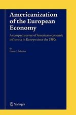 Americanization of the European Economy : A Compact Survey of American Economic Influence in Europe Since the 1800s - Harm G. Schroter