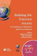 Building the E-service Society : E-Commerce, E-Business, and E-Government