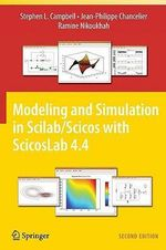 Modeling and Simulation in Scilab/Scicos with ScicosLab 4.4 - Stephen L. Campbell