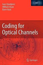 Coding for Optical Channels : Classical and Modern - Ivan Djordjevic