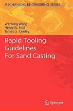 Rapid Tooling Guidelines For Sand Casting : A Sourcebook - Wanlong Wang