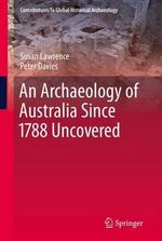 An Archaeology of Australia Since 1788 : Stories - Susan Lawrence