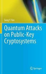 Quantum Attacks on Public-Key Cryptosystems : Advanced Methods - Song Y. Yan