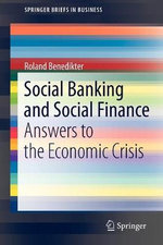 Social Banking and Social Finance : Answers to the Economic Crisis - Roland Benedikter