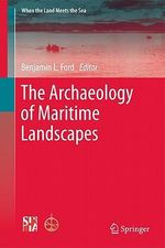 The Archaeology of Maritime Landscapes : When the Land Meets the Sea
