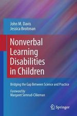 Nonverbal Learning Disabilities in Children : Bridging the Gap Between Science and Practice - John M. Davis