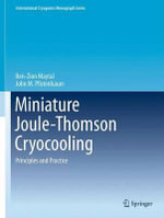 Miniature Joule-Thomson Cryocooling : Theory and Practice - Ben-Zion Maytal