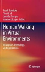 Human Walking in Virtual Environments : Perception, Technology, and Applications