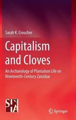 An Archaeology of Plantation Life in Nineteenth Century Zanzibar : Capitalism and Cloves - Sarah K. Croucher