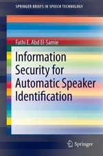 Information Security for Automatic Speaker Identification : SpringerBriefs in Speech Technology Ser. - Fathi E. Abd el-Samie