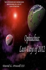 Ophiuchus : Last Days of 2012 - David L Powell, III