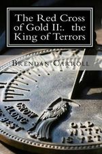 The Red Cross of Gold II : . the King of Terrors: The Assassin Chronicles - Brendan Carroll