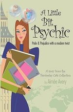 A Little Bit Psychic : Pride & Prejudice with a Modern Twist - Aime Avery