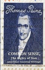 Common Sense, the Rights of Man and Other Essential Writings of Thomas Paine : The Rights of Man and Other Essential Writings of Thomas Paine - Thomas Paine