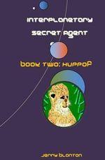 Interplanetary Secret Agent : Book Two: Huppof - Jerry C Blanton