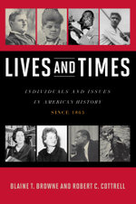 Lives and Times : Individuals and Issues in American History: Since 1865 - Blaine T. Browne