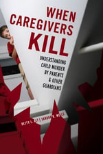 When Caregivers Kill : Understanding Child Murder by Parents and Other Guardians - Betty L. Alt