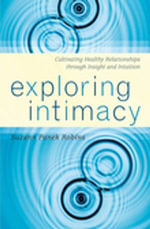Exploring Intimacy : Cultivating Healthy Relationships through Insight and Intuition - Suzann Panek Robins