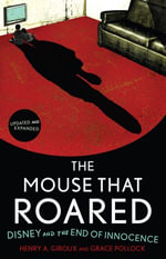 The Mouse that Roared : Disney and the End of Innocence - Henry A. Giroux