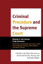Criminal Procedure and the Supreme Court : A Guide to the Major Decisions on Search and Seizure, Privacy, and Individual Rights - Rolando V. del Carmen