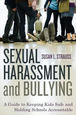 Sexual Harassment and Bullying : A Guide to Keeping Kids Safe and Holding Schools Accountable - Susan Strauss