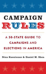 Campaign Rules : A 50-State Guide to Campaigns and Elections in America - Nina Kasniunas