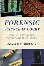 Forensic Science in Court : Challenges in the Twenty First Century - Donald Shelton