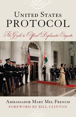 United States Protocol : The Guide to Official Diplomatic Etiquette - Ambassador Mary Mel French
