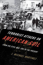Terrorist Attacks on American Soil : From the Civil War Era to the Present - J. Michael Martinez