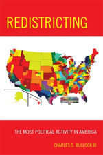 Redistricting : The Most Political Activity in America - Charles S., III Bullock